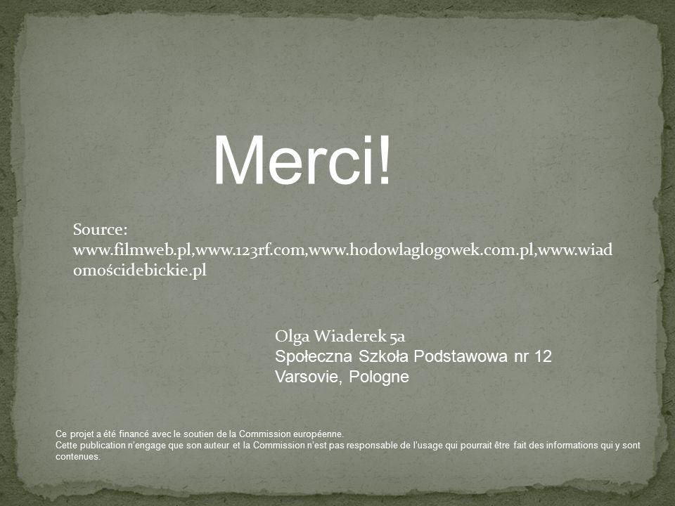 Source: www.filmweb.pl,www.123rf.com,www.hodowlaglogowek.com.pl,www.wiad omościdebickie.pl Merci.