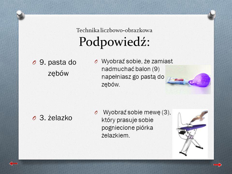 Technika liczbowo-obrazkowa Podpowiedź: O 9.pasta do zębów O 3.