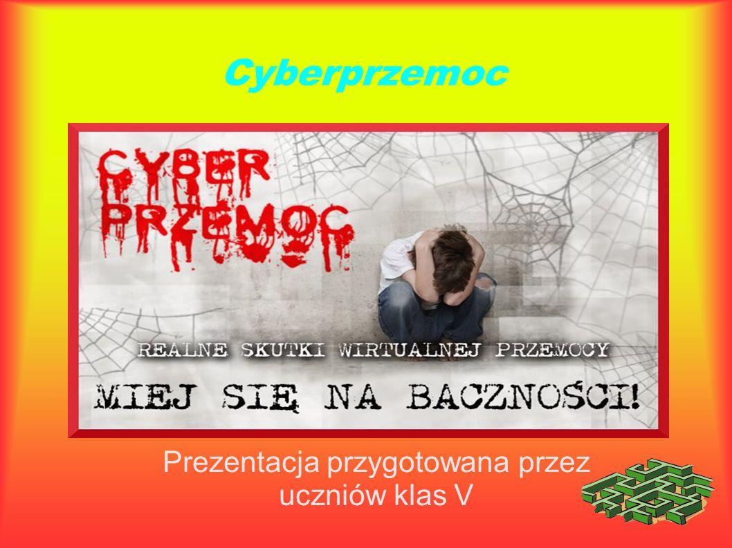 Cyberprzemoc Prezentacja przygotowana przez uczniów klas V