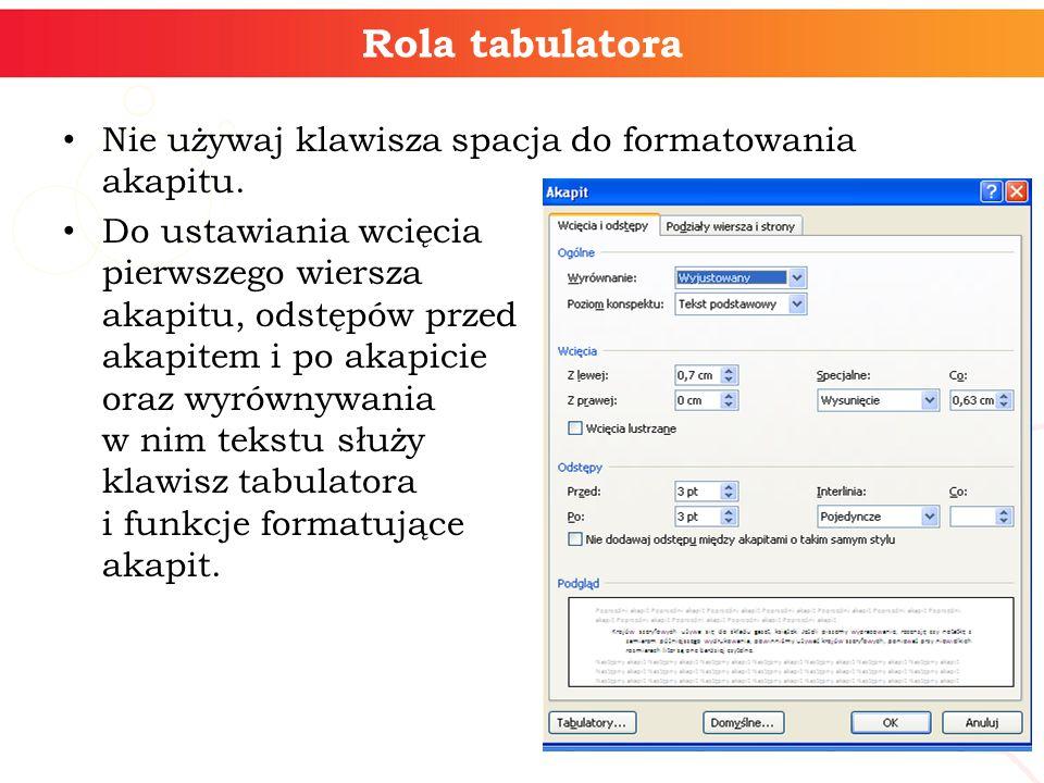 Rola tabulatora Nie używaj klawisza spacja do formatowania akapitu. Do ustawiania wcięcia pierwszego wiersza akapitu, odstępów przed akapitem i po aka