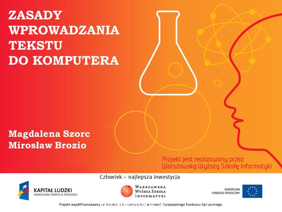 ZASADY WPROWADZANIA TEKSTU DO KOMPUTERA Magdalena Szorc Mirosław Brozio informatyka + 2