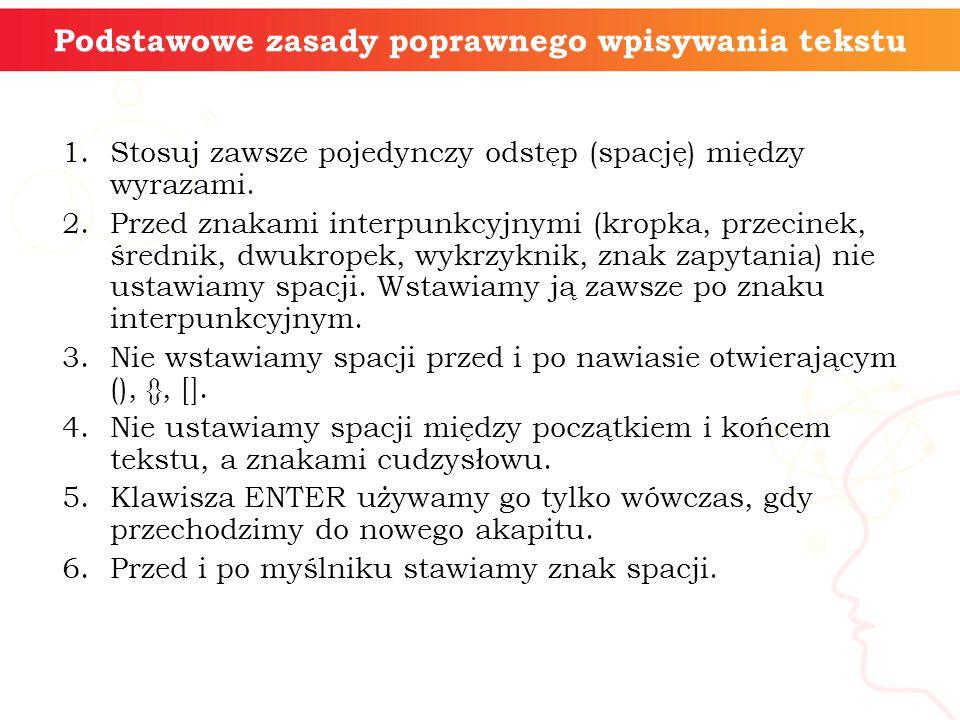 1.Stosuj zawsze pojedynczy odstęp (spację) między wyrazami. 2.Przed znakami interpunkcyjnymi (kropka, przecinek, średnik, dwukropek, wykrzyknik, znak