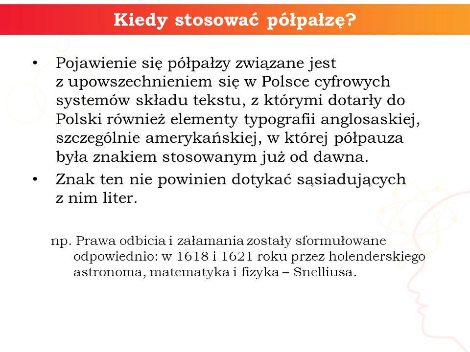 Kiedy stosować półpałzę? Pojawienie się półpałzy związane jest z upowszechnieniem się w Polsce cyfrowych systemów składu tekstu, z którymi dotarły do