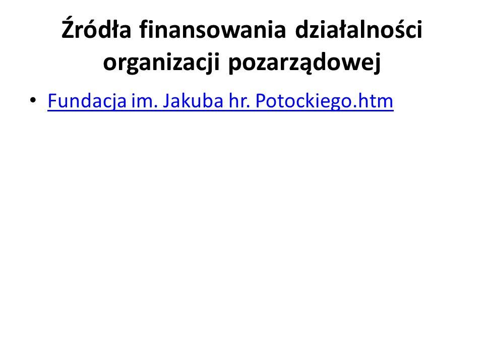 Źródła finansowania działalności organizacji pozarządowej Fundacja im. Jakuba hr. Potockiego.htm