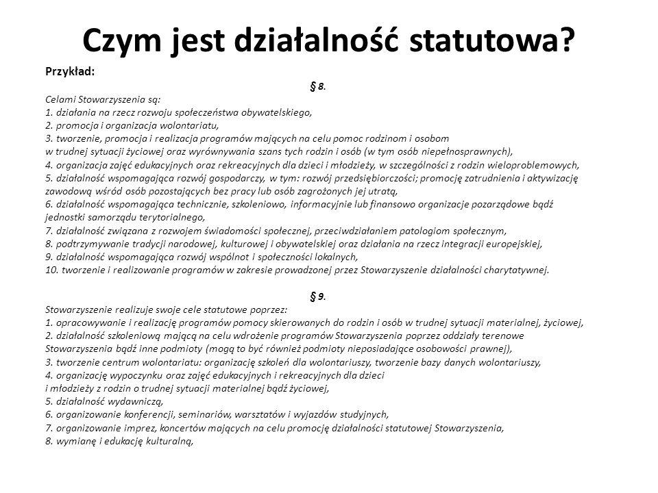 Czym jest działalność statutowa? Przykład: § 8. Celami Stowarzyszenia są: 1. działania na rzecz rozwoju społeczeństwa obywatelskiego, 2. promocja i or