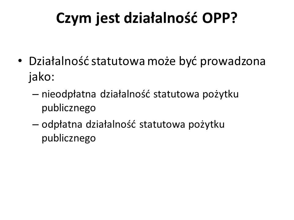 Czym jest działalność OPP? Działalność statutowa może być prowadzona jako: – nieodpłatna działalność statutowa pożytku publicznego – odpłatna działaln