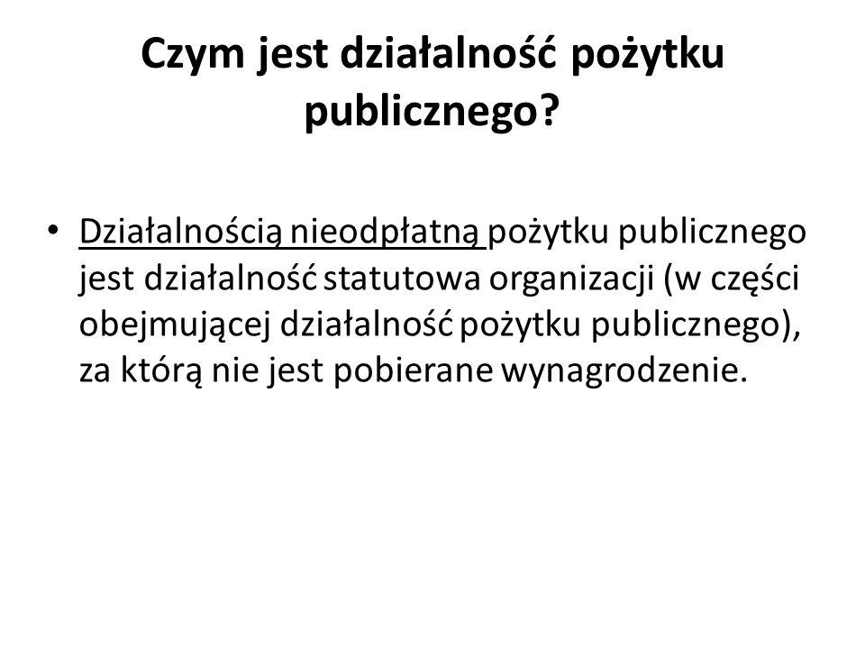 Czym jest działalność pożytku publicznego? Działalnością nieodpłatną pożytku publicznego jest działalność statutowa organizacji (w części obejmującej