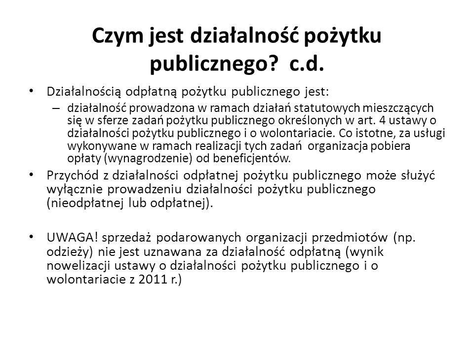Czym jest działalność pożytku publicznego? c.d. Działalnością odpłatną pożytku publicznego jest: – działalność prowadzona w ramach działań statutowych