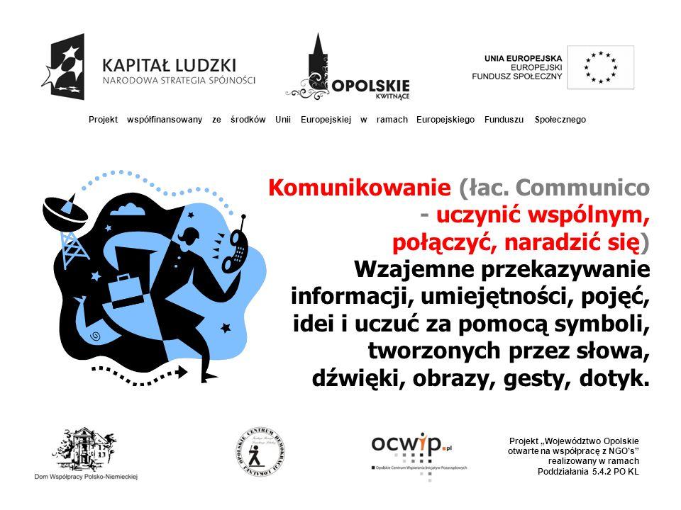 """Projekt współfinansowany ze środków Unii Europejskiej w ramach Europejskiego Funduszu Społecznego Projekt """"Województwo Opolskie otwarte na współpracę z NGO's realizowany w ramach Poddziałania 5.4.2 PO KL Komunikowanie (łac."""