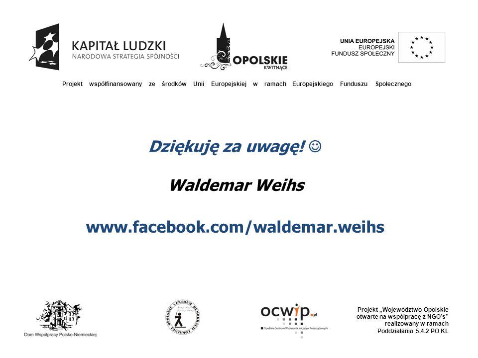 """Projekt współfinansowany ze środków Unii Europejskiej w ramach Europejskiego Funduszu Społecznego Projekt """"Województwo Opolskie otwarte na współpracę z NGO's realizowany w ramach Poddziałania 5.4.2 PO KL Dziękuję za uwagę."""