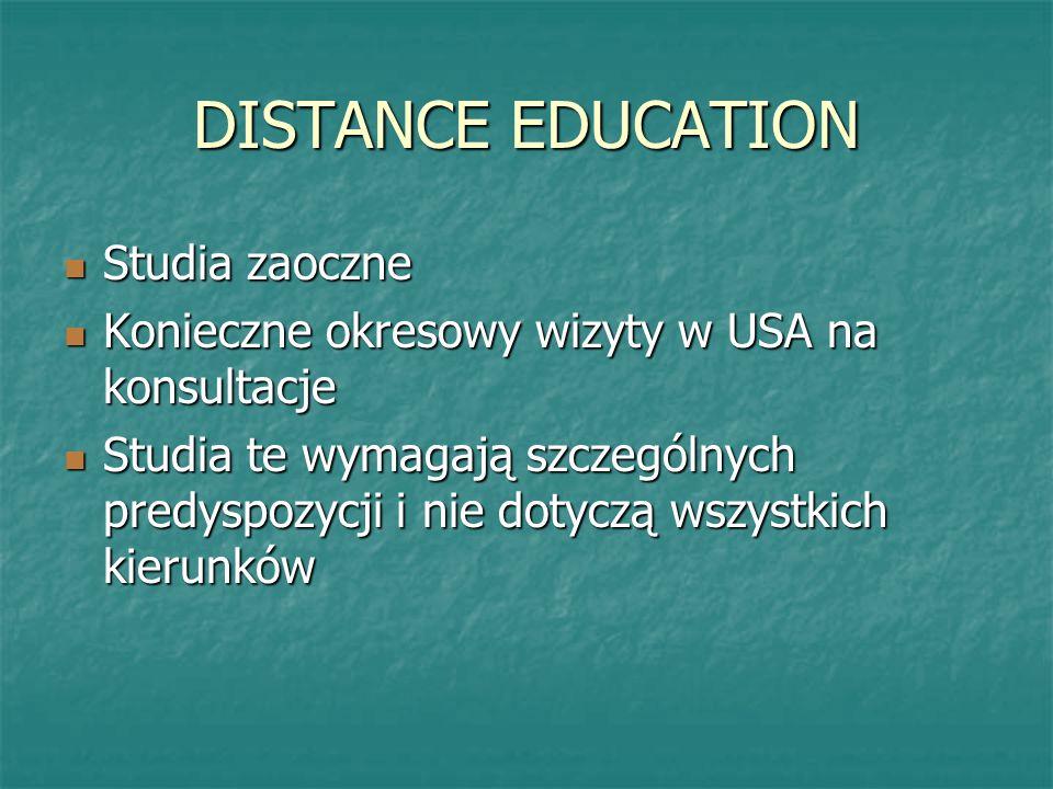 DISTANCE EDUCATION Studia zaoczne Studia zaoczne Konieczne okresowy wizyty w USA na konsultacje Konieczne okresowy wizyty w USA na konsultacje Studia