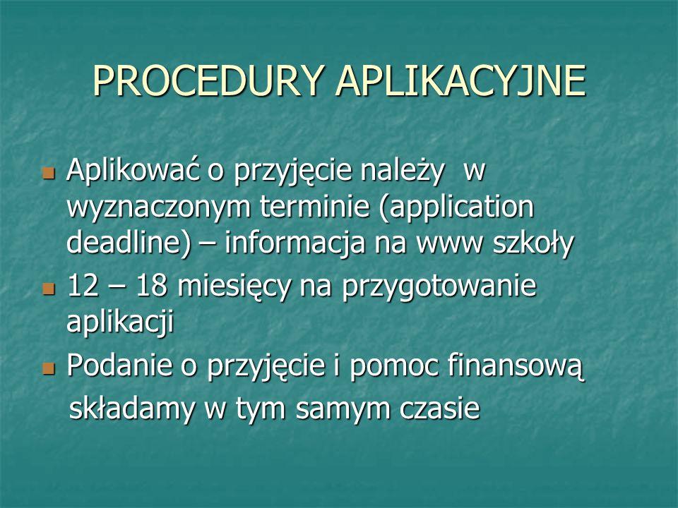 PROCEDURY APLIKACYJNE Aplikować o przyjęcie należy w wyznaczonym terminie (application deadline) – informacja na www szkoły Aplikować o przyjęcie nale
