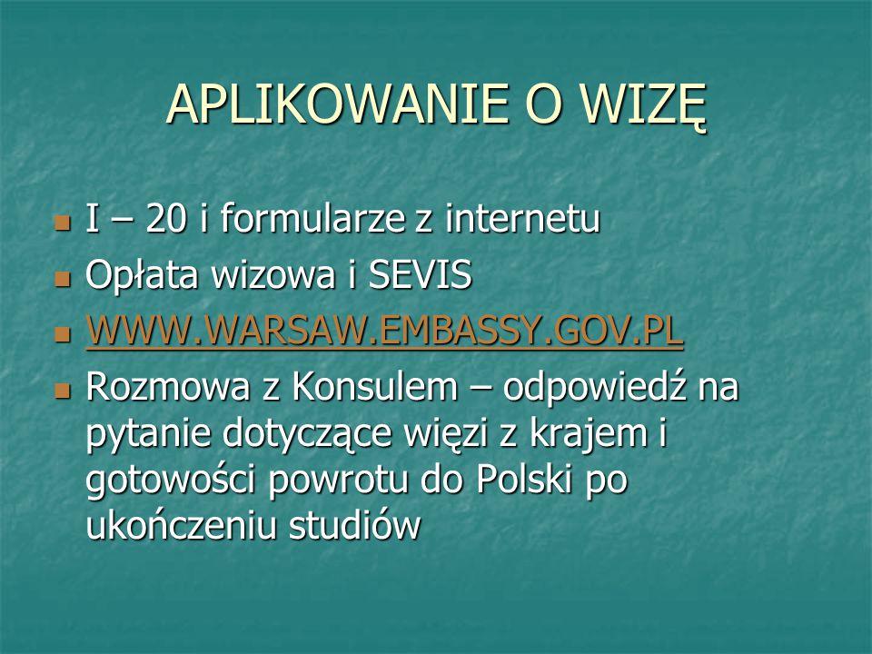 APLIKOWANIE O WIZĘ I – 20 i formularze z internetu I – 20 i formularze z internetu Opłata wizowa i SEVIS Opłata wizowa i SEVIS WWW.WARSAW.EMBASSY.GOV.