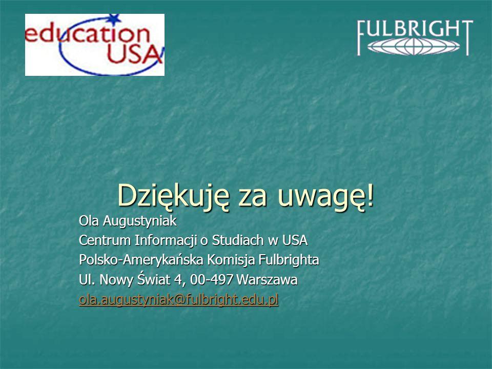 Dziękuję za uwagę! Ola Augustyniak Centrum Informacji o Studiach w USA Polsko-Amerykańska Komisja Fulbrighta Ul. Nowy Świat 4, 00-497 Warszawa ola.aug