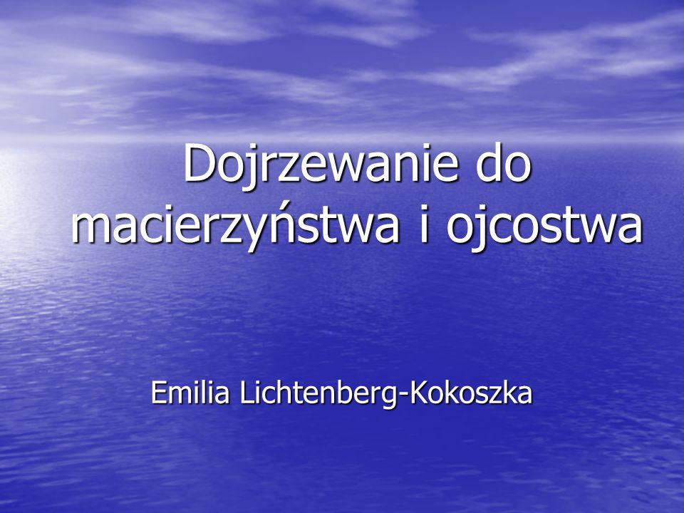 Dojrzewanie do macierzyństwa i ojcostwa Emilia Lichtenberg-Kokoszka
