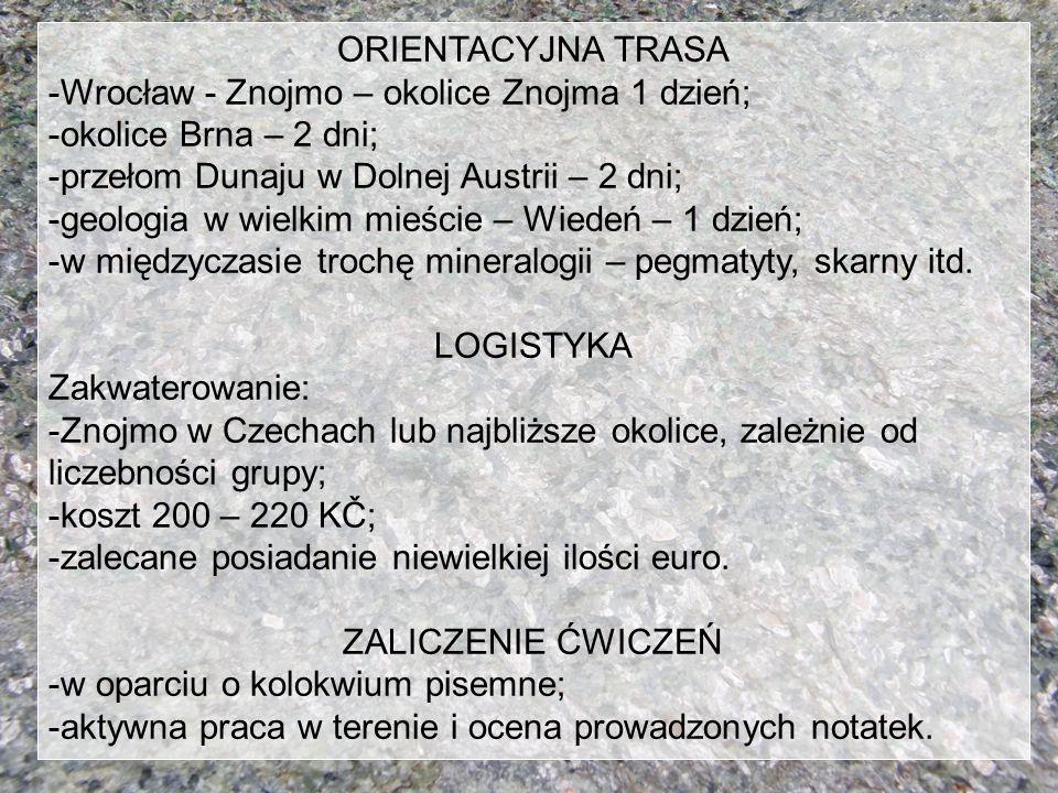 ORIENTACYJNA TRASA -Wrocław - Znojmo – okolice Znojma 1 dzień; -okolice Brna – 2 dni; -przełom Dunaju w Dolnej Austrii – 2 dni; -geologia w wielkim mi