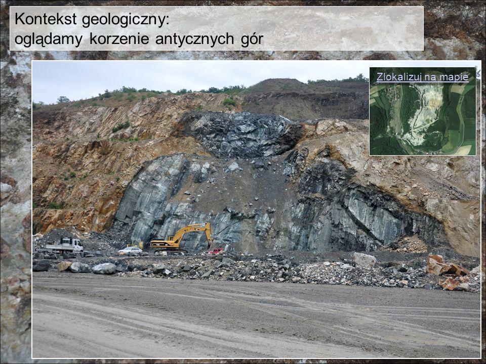 Kontekst geologiczny: oglądamy korzenie antycznych gór Zlokalizuj na mapie