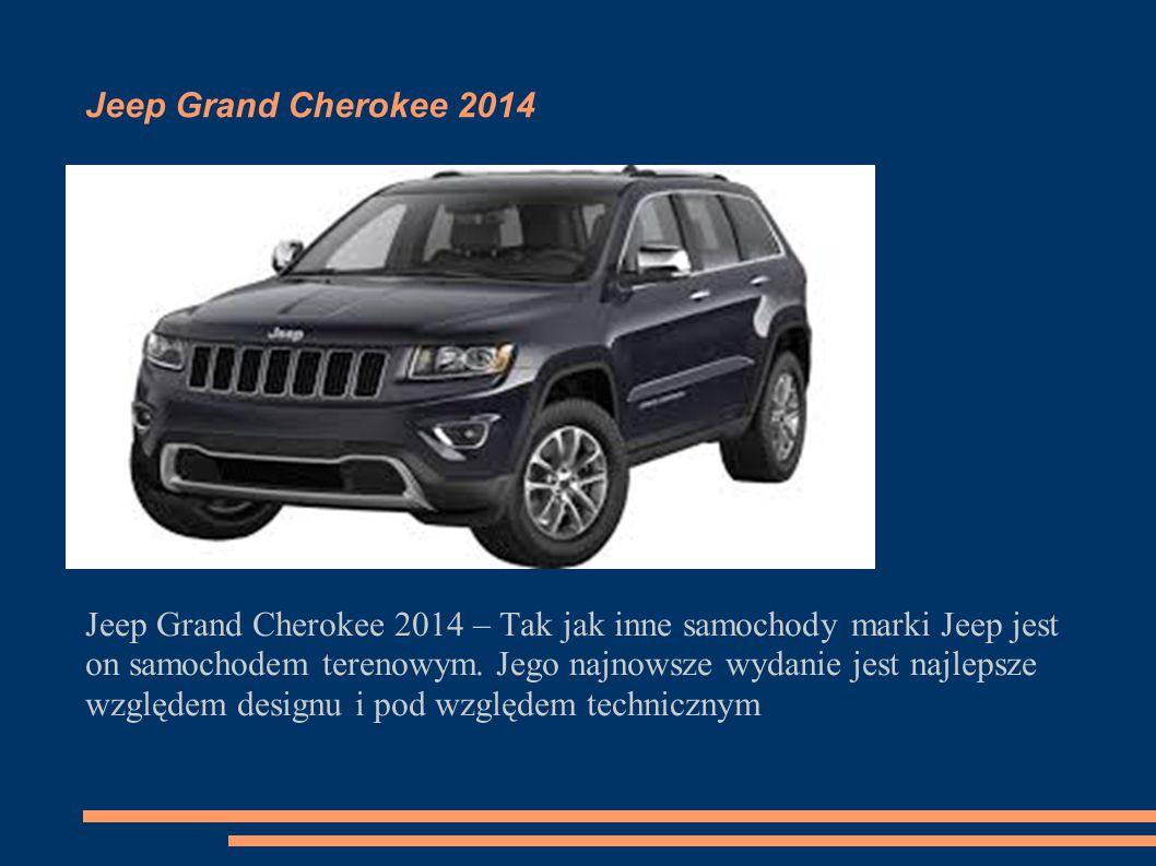 Jeep Grand Cherokee 2014 Jeep Grand Cherokee 2014 – Tak jak inne samochody marki Jeep jest on samochodem terenowym.
