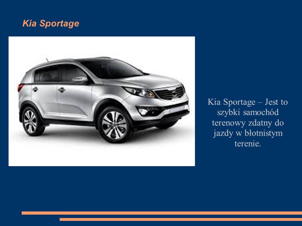 Kia Sportage Kia Sportage – Jest to szybki samochód terenowy zdatny do jazdy w błotnistym terenie.