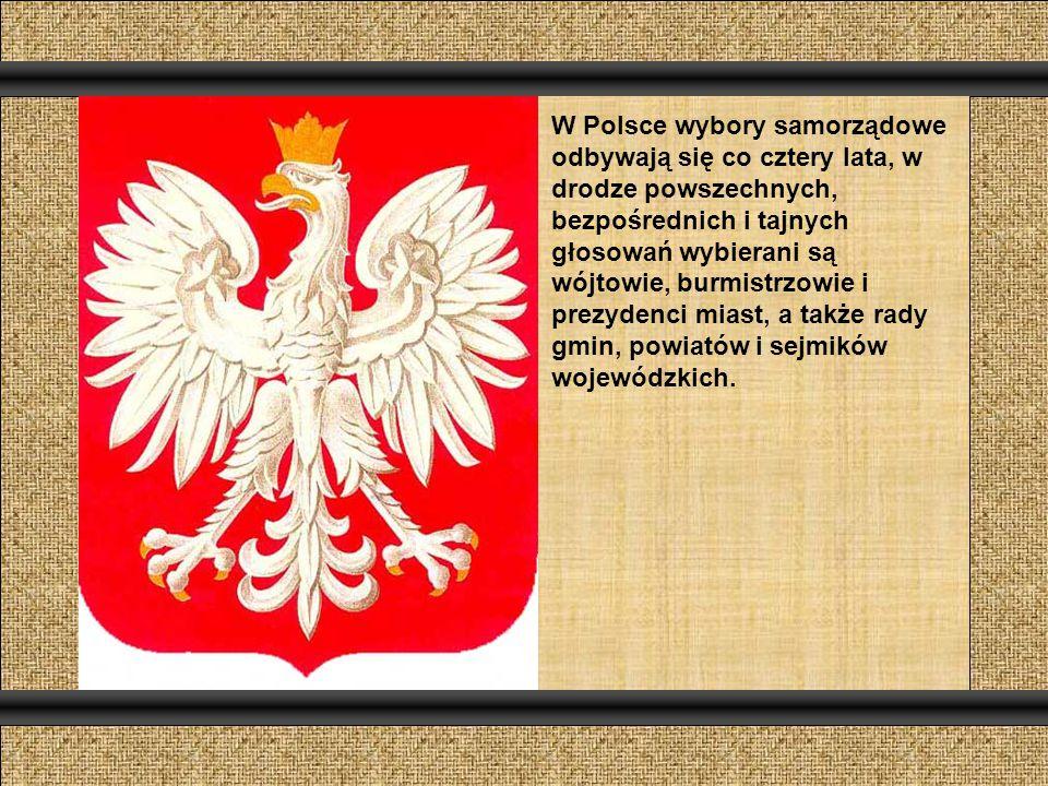 W Polsce wybory samorządowe odbywają się co cztery lata, w drodze powszechnych, bezpośrednich i tajnych głosowań wybierani są wójtowie, burmistrzowie i prezydenci miast, a także rady gmin, powiatów i sejmików wojewódzkich.