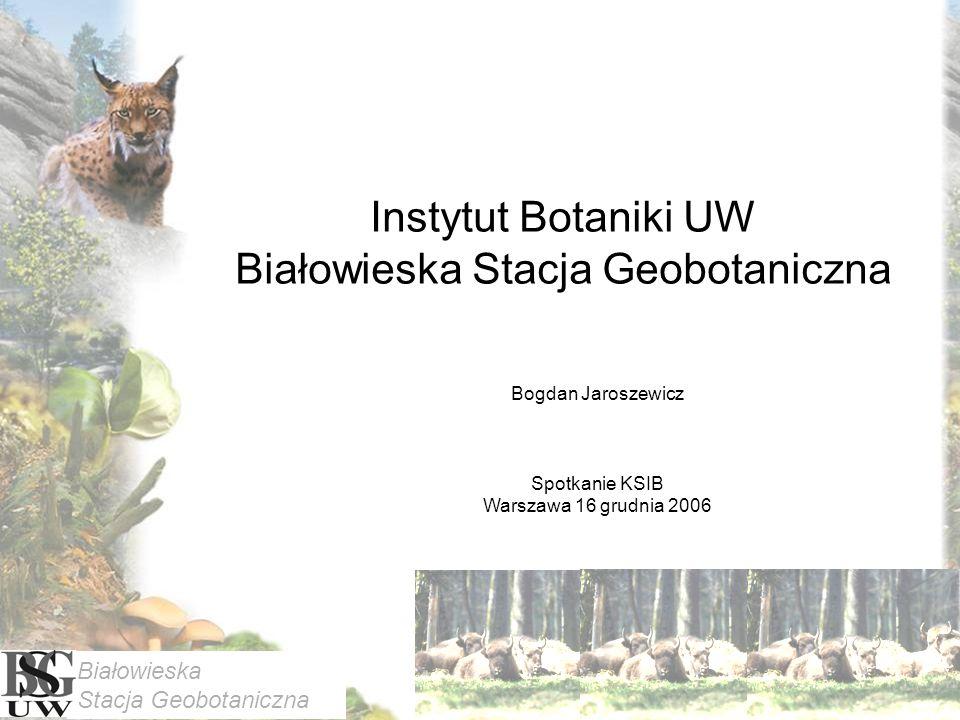 Białowieska Stacja Geobotaniczna Instytut Botaniki UW Białowieska Stacja Geobotaniczna Bogdan Jaroszewicz Spotkanie KSIB Warszawa 16 grudnia 2006