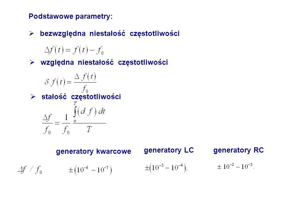 Podstawowe parametry:  bezwzględna niestałość częstotliwości  względna niestałość częstotliwości  stałość częstotliwości generatory kwarcowe genera