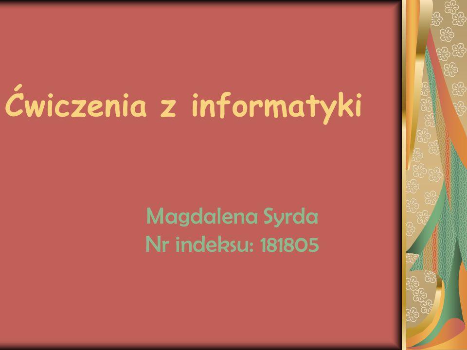 Ćwiczenia z informatyki Magdalena Syrda Nr indeksu: 181805