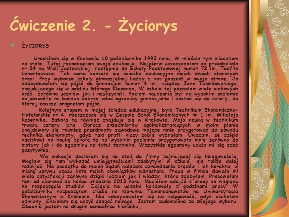 Ćwiczenie 2. - Życiorys ŻYCIORYS Urodziłam się w Krakowie 10 października 1993 roku.