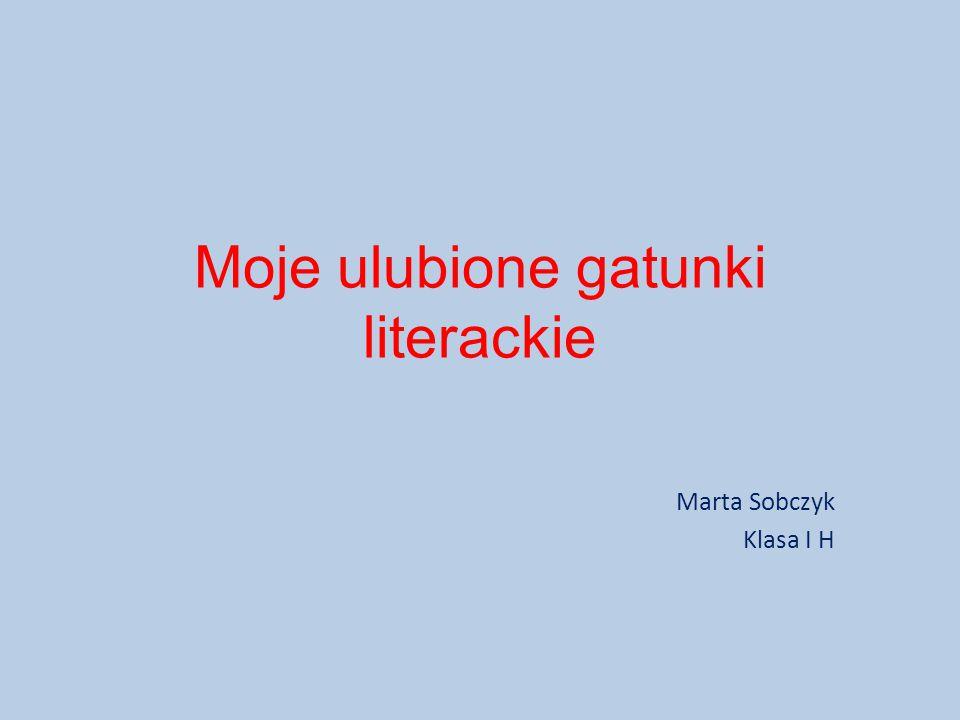 Moje ulubione gatunki literackie Marta Sobczyk Klasa I H
