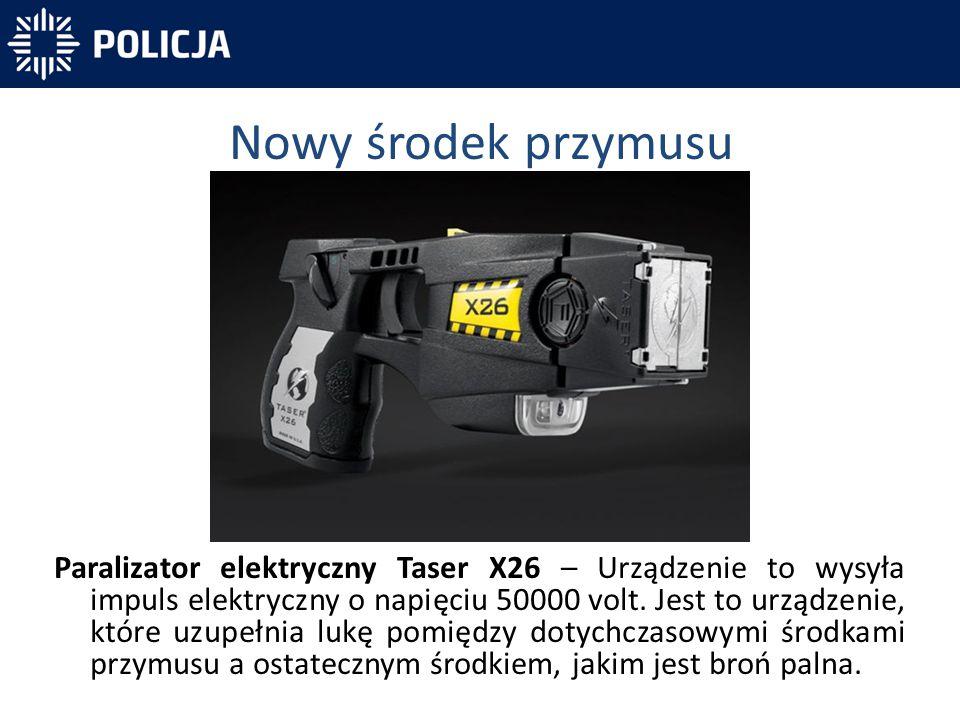Nowy środek przymusu Paralizator elektryczny Taser X26 – Urządzenie to wysyła impuls elektryczny o napięciu 50000 volt. Jest to urządzenie, które uzup