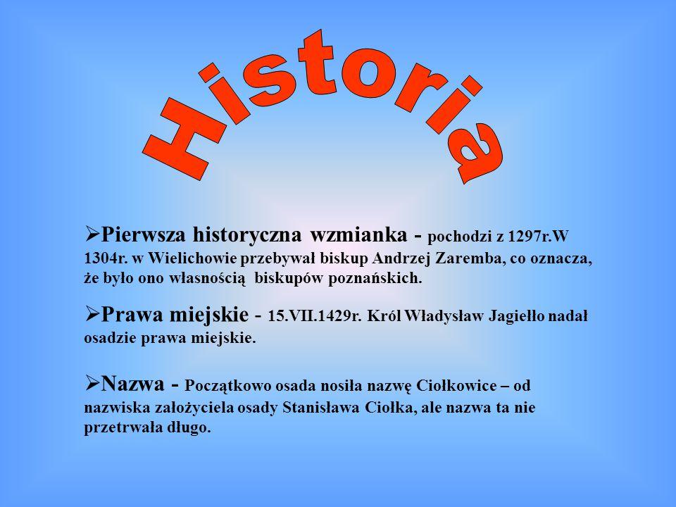  Pierwsza historyczna wzmianka - pochodzi z 1297r.W 1304r. w Wielichowie przebywał biskup Andrzej Zaremba, co oznacza, że było ono własnością biskupó
