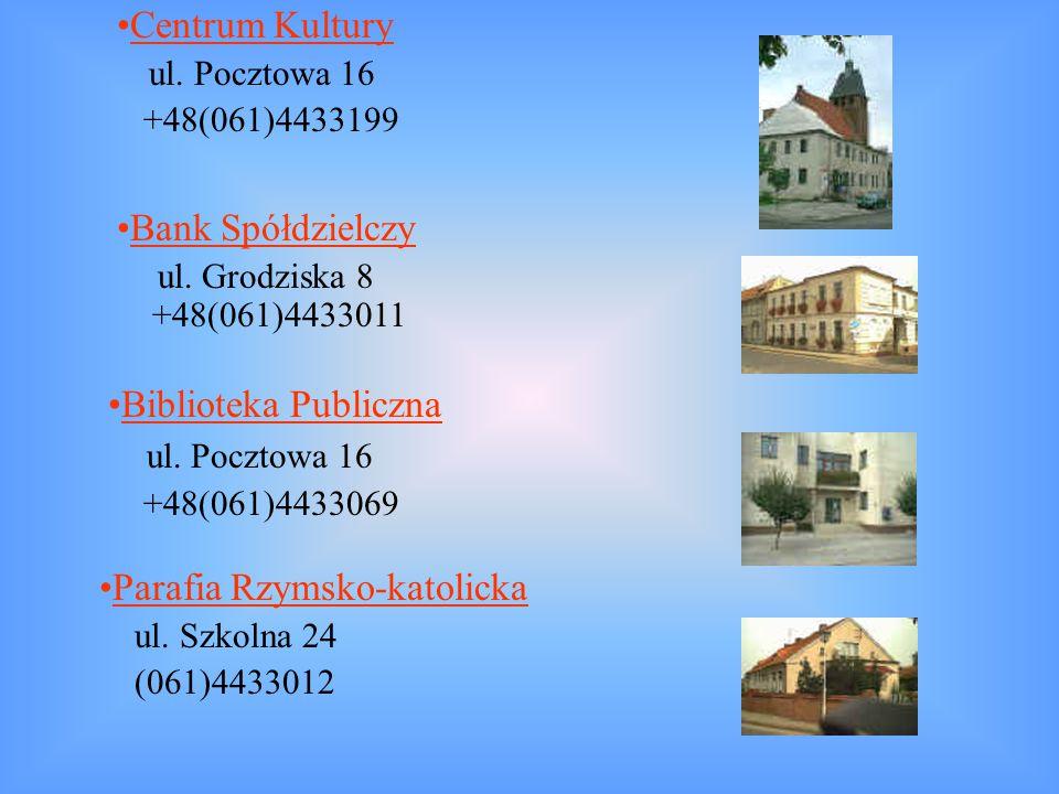 Centrum Kultury ul. Pocztowa 16 +48(061)4433199 Bank Spółdzielczy ul. Grodziska 8 +48(061)4433011 Biblioteka Publiczna ul. Pocztowa 16 +48(061)4433069