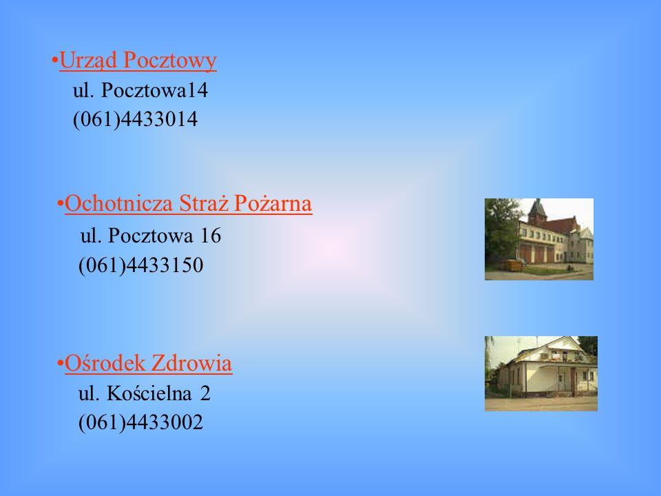 Urząd Pocztowy ul. Pocztowa14 (061)4433014 Ochotnicza Straż Pożarna ul. Pocztowa 16 (061)4433150 Ośrodek Zdrowia ul. Kościelna 2 (061)4433002
