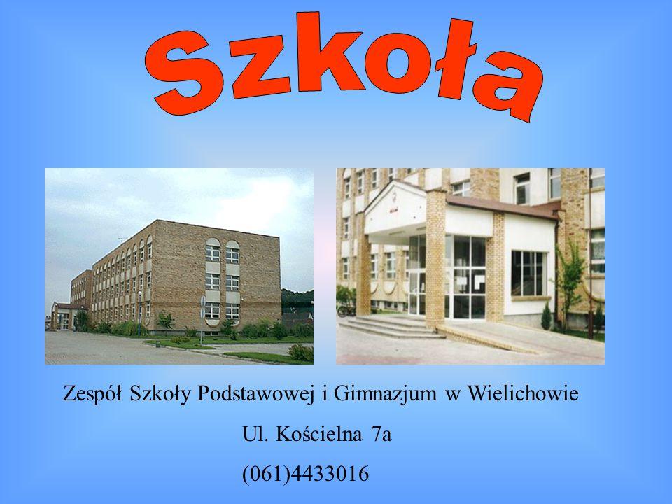 Zespół Szkoły Podstawowej i Gimnazjum w Wielichowie Ul. Kościelna 7a (061)4433016