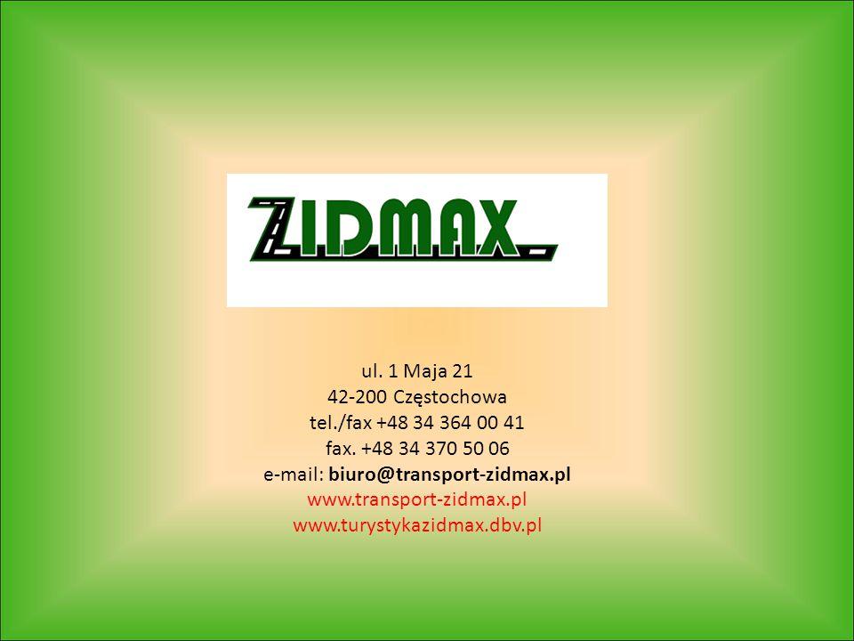 ul. 1 Maja 21 42-200 Częstochowa tel./fax +48 34 364 00 41 fax. +48 34 370 50 06 e-mail: biuro@transport-zidmax.pl www.transport-zidmax.pl www.turysty