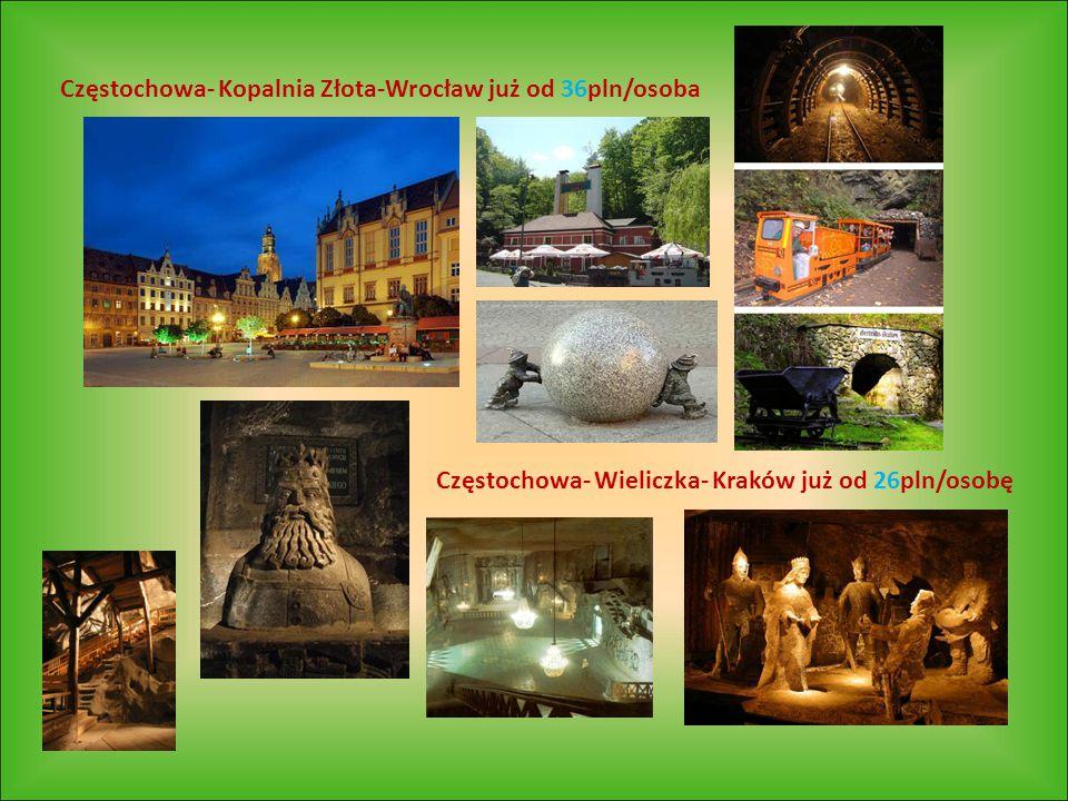 Częstochowa- Kopalnia Złota-Wrocław już od 36pln/osoba Częstochowa- Wieliczka- Kraków już od 26pln/osobę