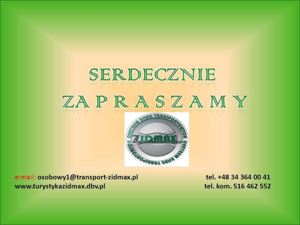 e-mail: osobowy1@transport-zidmax.pl tel. +48 34 364 00 41 www.turystykazidmax.dbv.pl tel. kom. 516 462 552