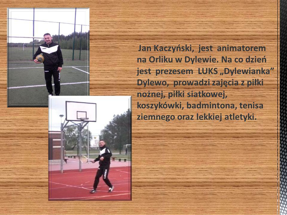"""Jan Kaczyński, jest animatorem na Orliku w Dylewie. Na co dzień jest prezesem LUKS """"Dylewianka"""" Dylewo, prowadzi zajęcia z piłki nożnej, piłki siatkow"""