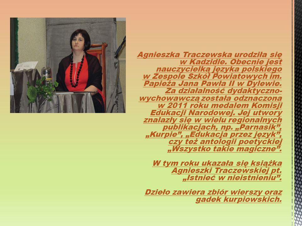 Agnieszka Traczewska urodziła się w Kadzidle. Obecnie jest nauczycielką języka polskiego w Zespole Szkół Powiatowych im. Papieża Jana Pawła II w Dylew