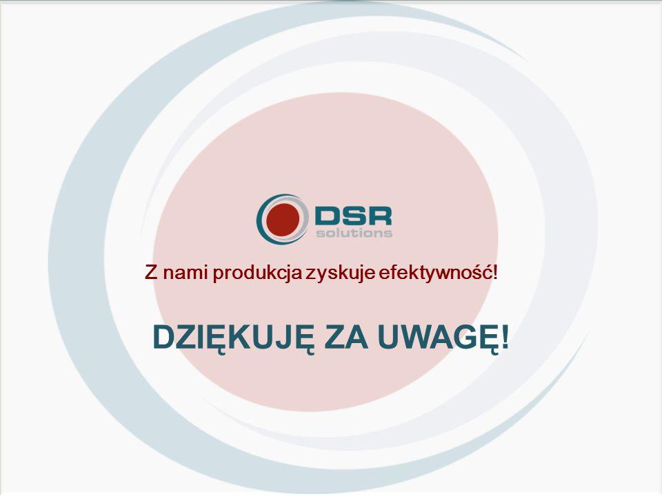 Z nami produkcja zyskuje efektywność! DZIĘKUJĘ ZA UWAGĘ!