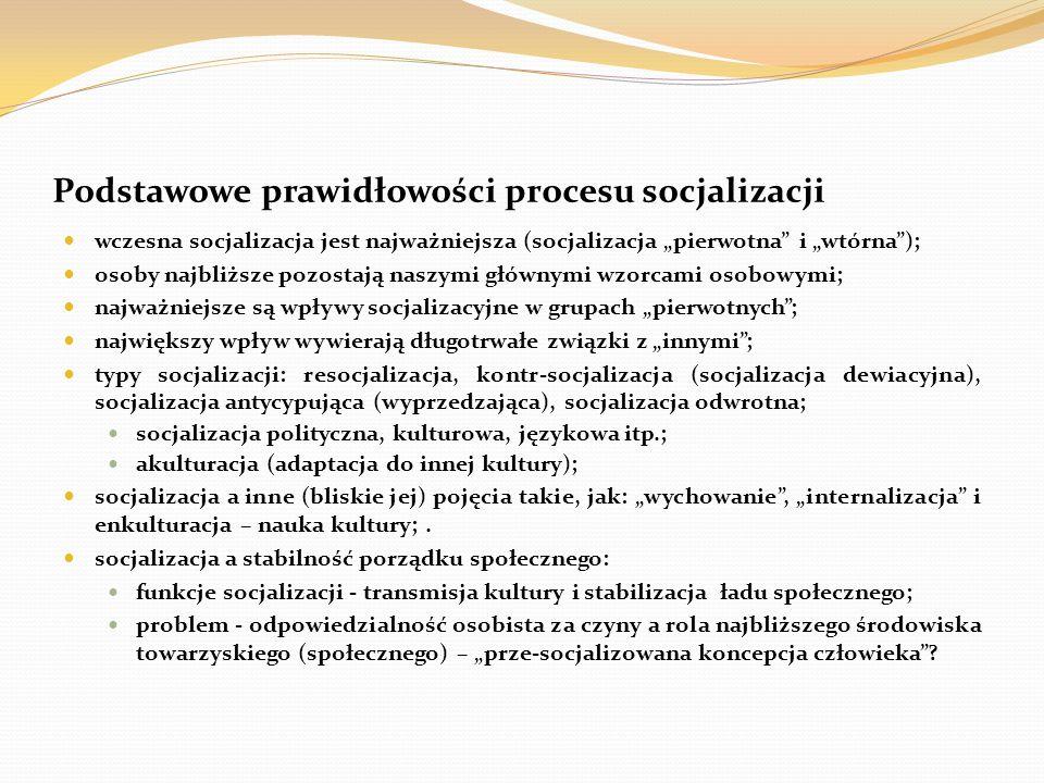 """Podstawowe prawidłowości procesu socjalizacji wczesna socjalizacja jest najważniejsza (socjalizacja """"pierwotna"""" i """"wtórna""""); osoby najbliższe pozostaj"""