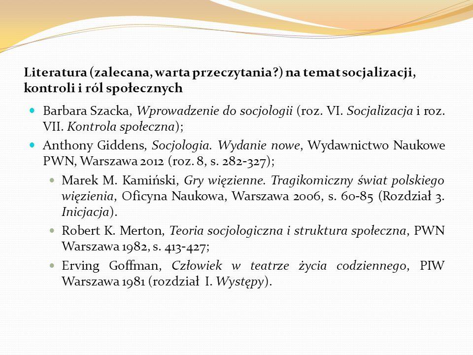 Literatura (zalecana, warta przeczytania?) na temat socjalizacji, kontroli i ról społecznych Barbara Szacka, Wprowadzenie do socjologii (roz. VI. Socj