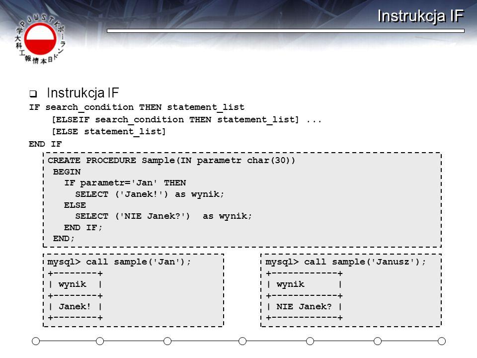 Instrukcja IF  Instrukcja IF IF search_condition THEN statement_list [ELSEIF search_condition THEN statement_list]...