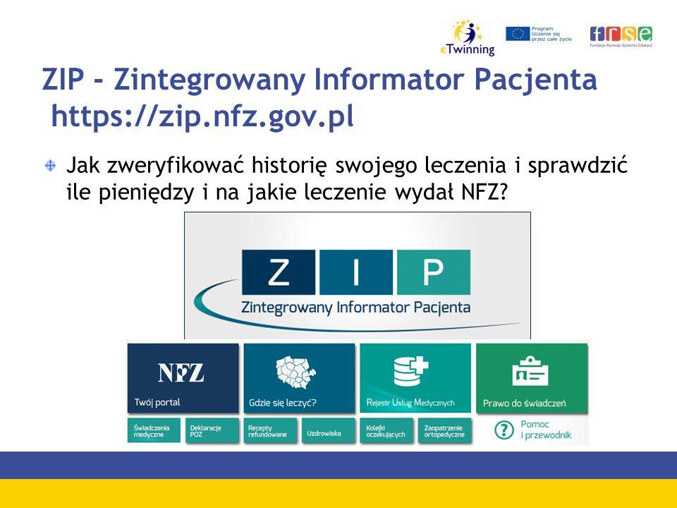 ZIP - Zintegrowany Informator Pacjenta https://zip.nfz.gov.pl Jak zweryfikować historię swojego leczenia i sprawdzić ile pieniędzy i na jakie leczenie wydał NFZ