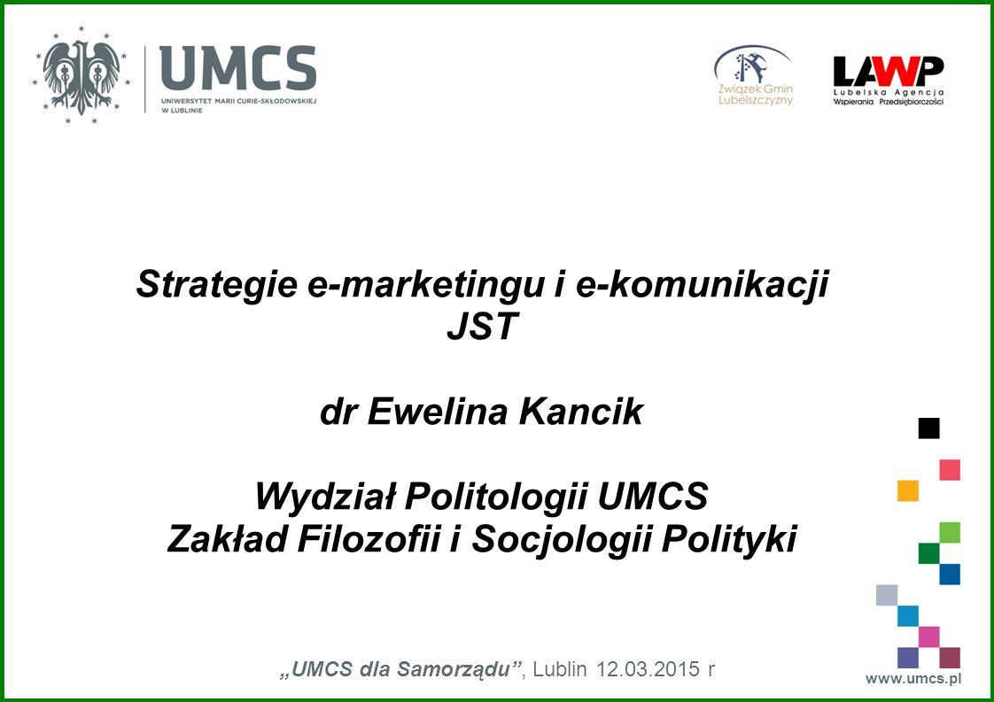 """www.umcs.pl """"UMCS dla Samorządu"""", Lublin 12.03.2015 r Strategie e-marketingu i e-komunikacji JST dr Ewelina Kancik Wydział Politologii UMCS Zakład Fil"""
