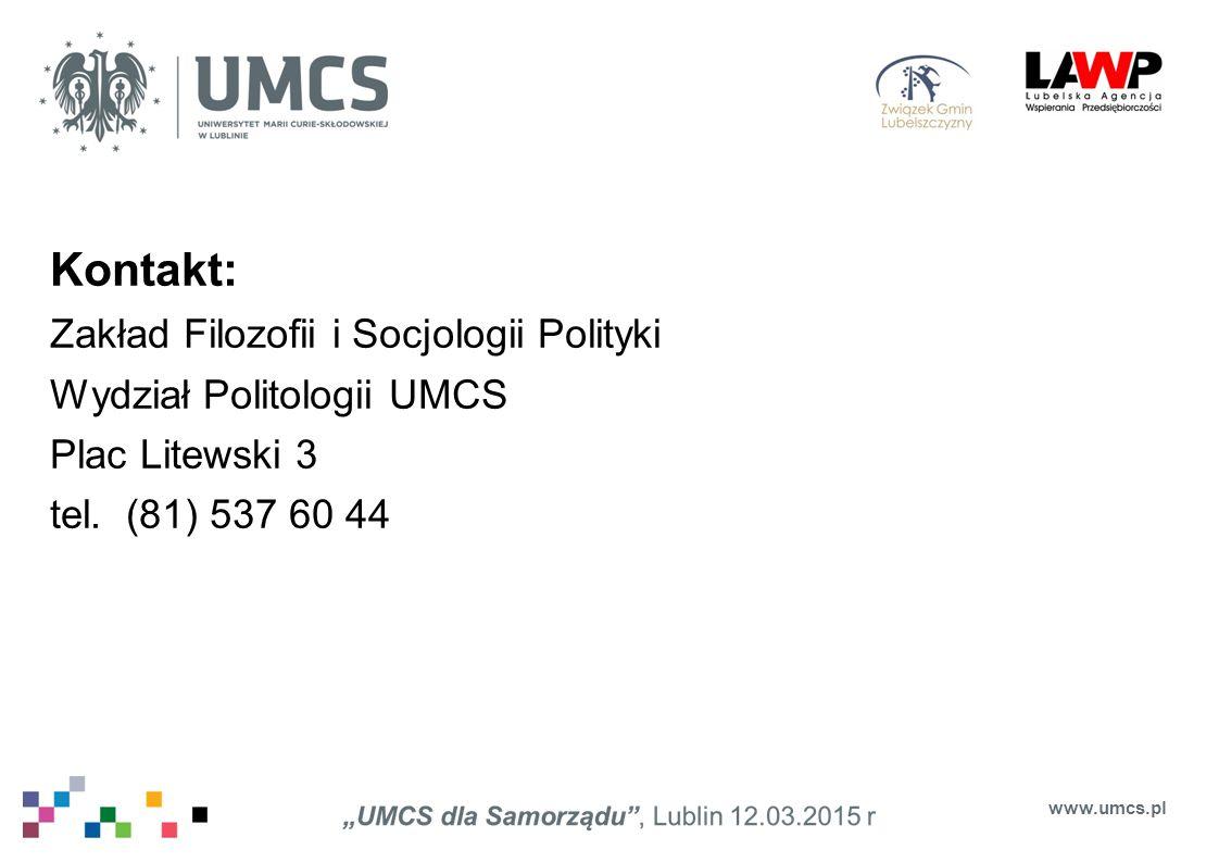 Kontakt: Zakład Filozofii i Socjologii Polityki Wydział Politologii UMCS Plac Litewski 3 tel. (81) 537 60 44 www.umcs.pl