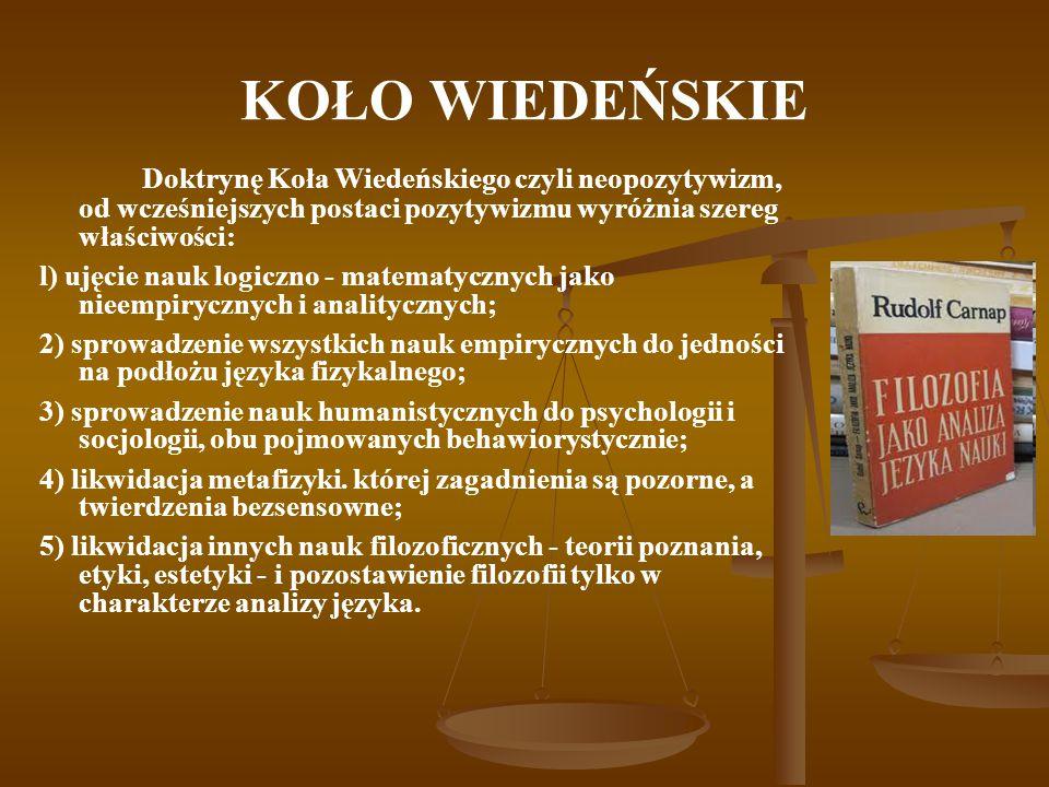 KOŁO WIEDEŃSKIE Doktrynę Koła Wiedeńskiego czyli neopozytywizm, od wcześniejszych postaci pozytywizmu wyróżnia szereg właściwości: l) ujęcie nauk logi