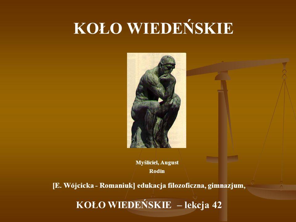 KOŁO WIEDEŃSKIE Myśliciel, August Rodin [E. Wójcicka - Romaniuk] edukacja filozoficzna, gimnazjum, KOŁO WIEDEŃSKIE – lekcja 42