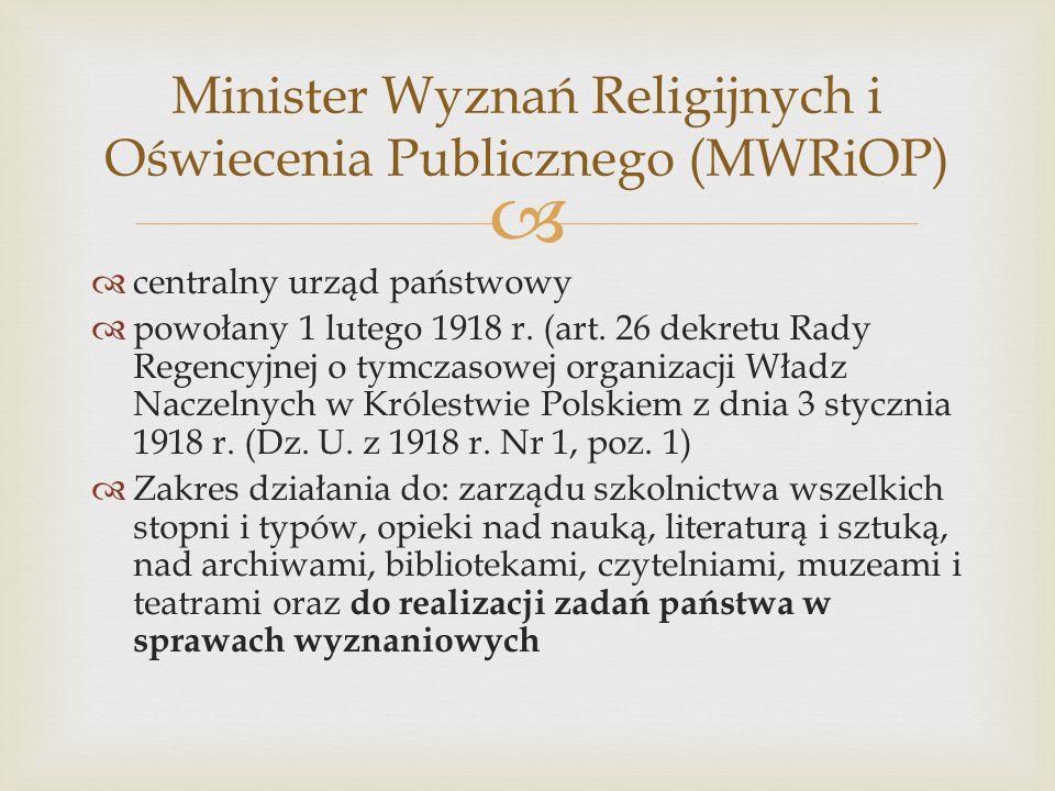   centralny urząd państwowy  powołany 1 lutego 1918 r. (art. 26 dekretu Rady Regencyjnej o tymczasowej organizacji Władz Naczelnych w Królestwie Po