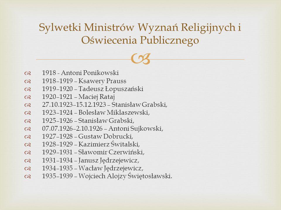   1918 - Antoni Ponikowski  1918–1919 – Ksawery Prauss  1919–1920 – Tadeusz Łopuszański  1920–1921 – Maciej Rataj  27.10.1923–15.12.1923 – Stani